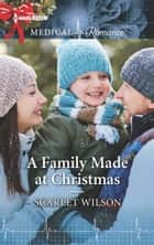 A Family Made at Christmas ebook by Scarlet Wilson