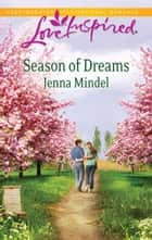 Season of Dreams (Mills & Boon Love Inspired) ebook by Jenna Mindel