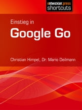 Einstieg in Google Go ebook by Dr. Mario Deilmann,Christian Himpel