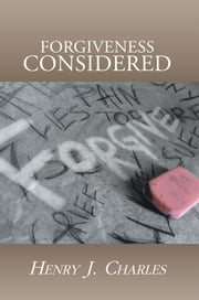 FORGIVENESS CONSIDERED ebook by Henry J. Charles