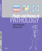 The Flesh and Bones of Pathology ebook by Adrian C. Bateman,Norman Carr