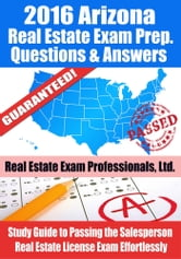 2016 Arizona Real Estate Exam Prep Questions and Answers: Study Guide to Passing the Salesperson Real Estate License Exam Effortlessly ebook by Real Estate Exam Professionals Ltd.