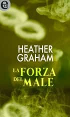 La forza del male (eLit) eBook by Heather Graham