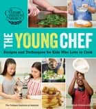 The Young Chef - Recipes and Techniques for Kids Who Love to Cook ebook by The Culinary Institute of America