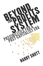Beyond the Profits System ebook by Harry Shutt