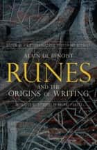 Runes and the Origins of Writing 電子書 by Alain de Benoist