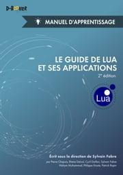 Le guide de Lua et ses applications - Manuel d'apprentissage (2e édition) ebook by Collectif D'Auteurs, Sylvain Fabre