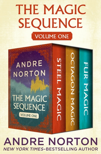 The Magic Sequence Volume One - Steel Magic, Octagon Magic, and Fur Magic ebook by Andre Norton