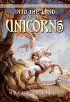 Into the Land of the Unicorns ebook by Bruce Coville