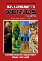 H.P. Lovecraft's Worlds - Volume Two: Dagon and Other Tales ebook by H.P. Lovecraft, Steven, Philip Jones,...