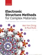 Electronic Structure Methods for Complex Materials ebook by Wai-Yim Ching,Paul Rulis