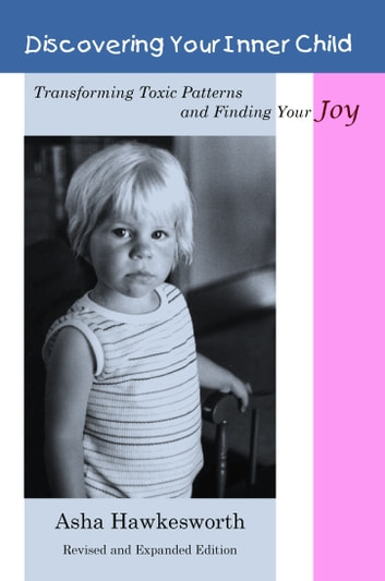 Discovering Your Inner Child: Transforming Toxic Patterns and Finding Your Joy ebook by Asha Hawkesworth