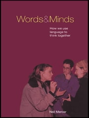 Words and Minds - How We Use Language to Think Together ebook by Neil Mercer