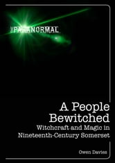 A People Bewitched - Witchcraft and Magic in Nineteenth-Century Somerset ebook by Owen Davies