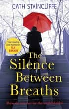 The Silence Between Breaths eBook by Cath Staincliffe