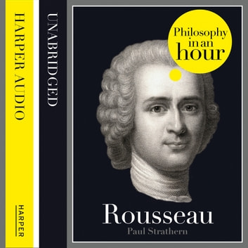 Rousseau: Philosophy in an Hour audiobook by Paul Strathern