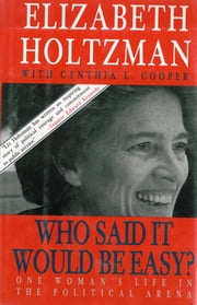 Who Said It Would Be Easy?: One Woman's Life in the Political Arena ebook by Elizabeth Holtzman
