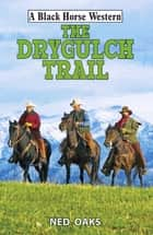 The Drygulch Trail ebook by Ned Oaks