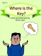 Where Is The Key? ebook by Gloria Lapin