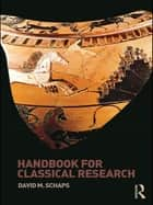 Handbook for Classical Research 電子書籍 by David M. Schaps