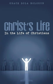 Christ's Life in the Life of Christians ebook by Balogun, Grace Dola