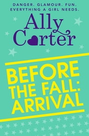 Embassy Row: Before the Fall: Arrival ebook by Ally Carter