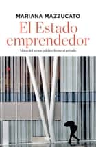El Estado emprendedor - Mitos del sector público frente al privado ebook by Mariana Mazzucato