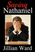 Saving Nathaniel ebook by Jillian Ward