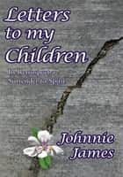 Letters to my Children ebook by Johnnie James
