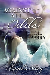 Against All Odds - Angel's Story - Destiny Series, #4 ebook by J. L. Perry