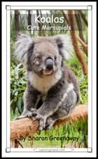 Koalas: Cute Marsupials ebook by Sharon Greenaway
