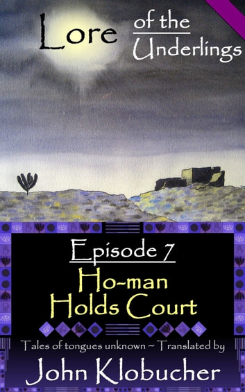 Lore of the Underlings: Episode 7 ~ Ho-man Holds Court ebook by John Klobucher