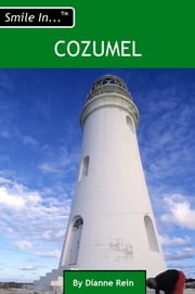 "Smile In Cozumel 2011 (""Smile In..."" Travel Guide Series) ebook by Dianne Rein"