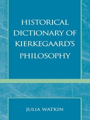 Historical Dictionary of Kierkegaard's Philosophy ebook by Julia Watkin