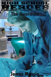 High School Heroes: The Guardian ebook by James Mascia
