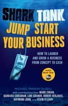Shark Tank Jump Start Your Business - How to Launch and Grow a Business from Concept to Cash ebook by Michael Parrish DuDell