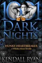 Hunky Heartbreaker: A Whiskey Kisses Novella ebook by Kendall Ryan
