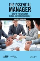 The Essential Manager - How to Thrive in the Global Information Jungle ebook by James W. Cortada