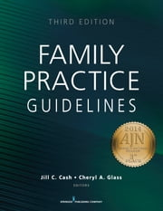 Family Practice Guidelines, Third Edition ebook by Jill C. Cash, MSN, APN, FNP-BC,Cheryl A. Glass, MSN, WHNP, RN-BC
