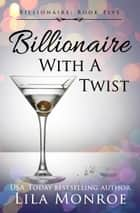 Billionaire with a Twist ebook by Lila Monroe