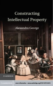 Constructing Intellectual Property ebook by George, Alexandra