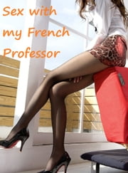 Sex With My French Professor ebook by Patricia Anika