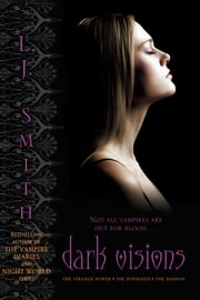 Dark Visions - The Strange Power; The Possessed; The Passion ebook by L.J. Smith