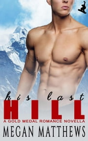 His Last Hill - Gold Medal Romance, #3 ebook by Megan Matthews