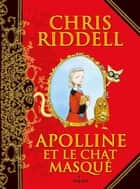 Apolline et le chat masqué T01 ebook by Chris Riddell, Paul Stewart