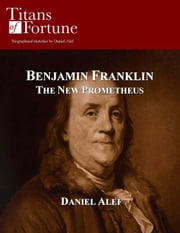 Benjamin Franklin: The New Prometheus ebook by Daniel Alef