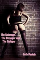 The Salesman, The Stranger & The Stripper ebook by Seth Daniels