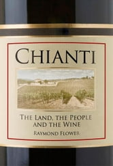 Chianti: The Land, the People and the Wine - The Land, the People and the Wine ebook by Raymond Flower