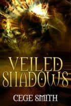 Veiled Shadows (Shadows #3) - Shadows, #3 ebook by Cege Smith
