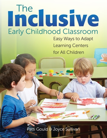 The Inclusive Early Childhood Classroom - Easy Ways to Adapt Learning Centers for All Children ebook by Patti Gould,Joyce Sullivan
